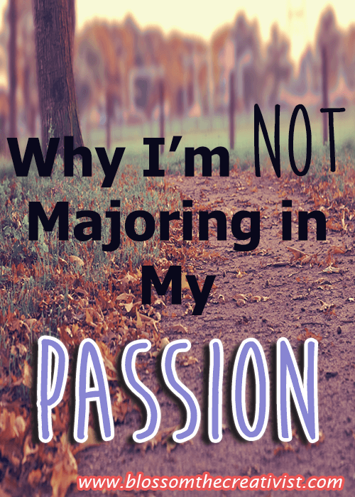 Why I'm Not Majoring in My Passion