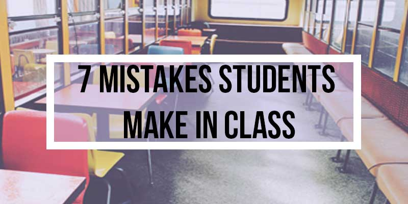 7 Mistakes Students Make in Class