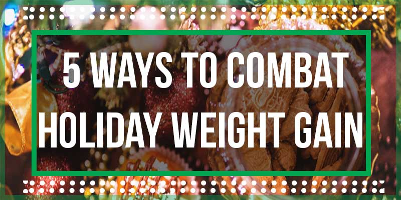 5 Ways to Combat Holiday Weight Gain