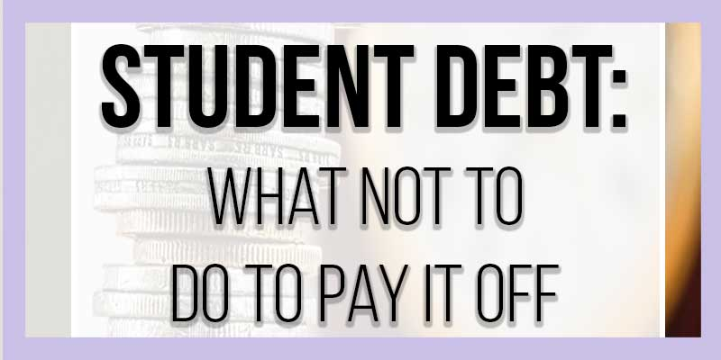 Here's what you don't need to do when you're in college to pay off student debt